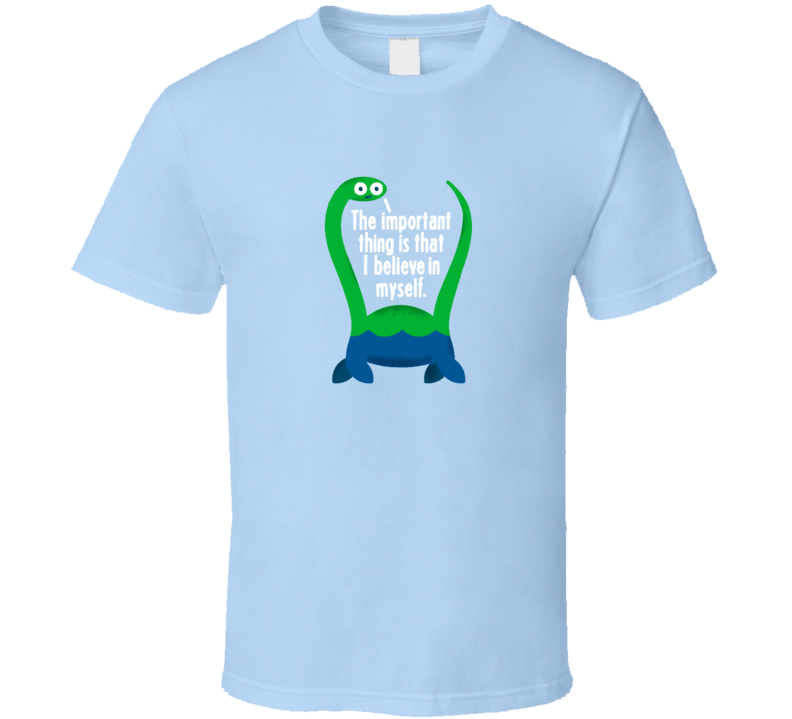 Believe In Yourself Lochness Monster Cute A.pig.in.shirt T Shirt
