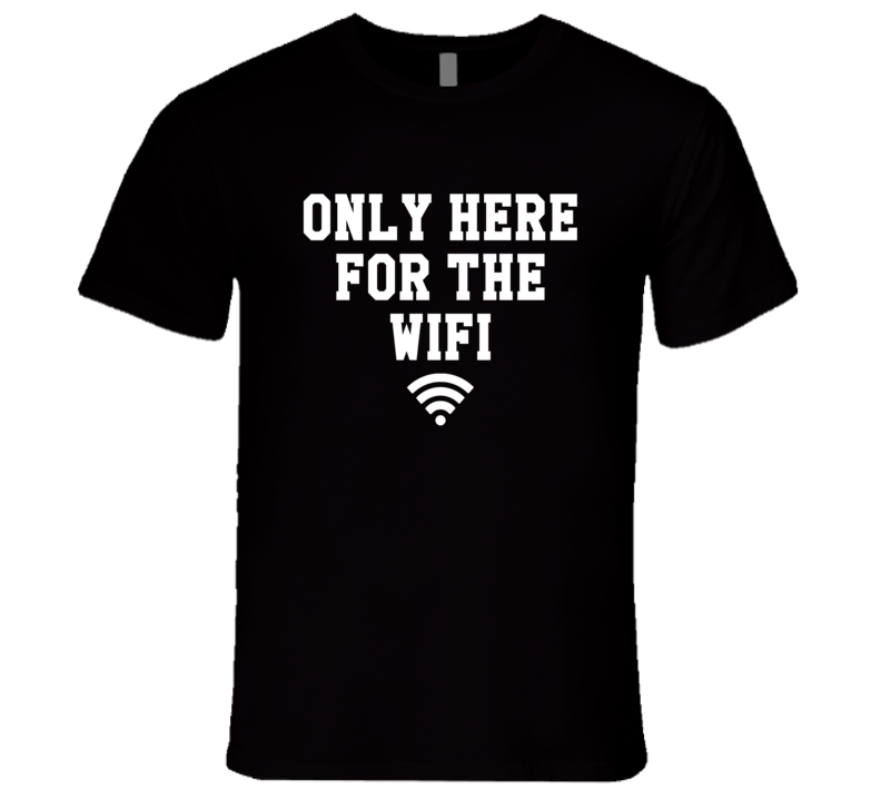 Only Here For The WiFi Funny Graphic T Shirt