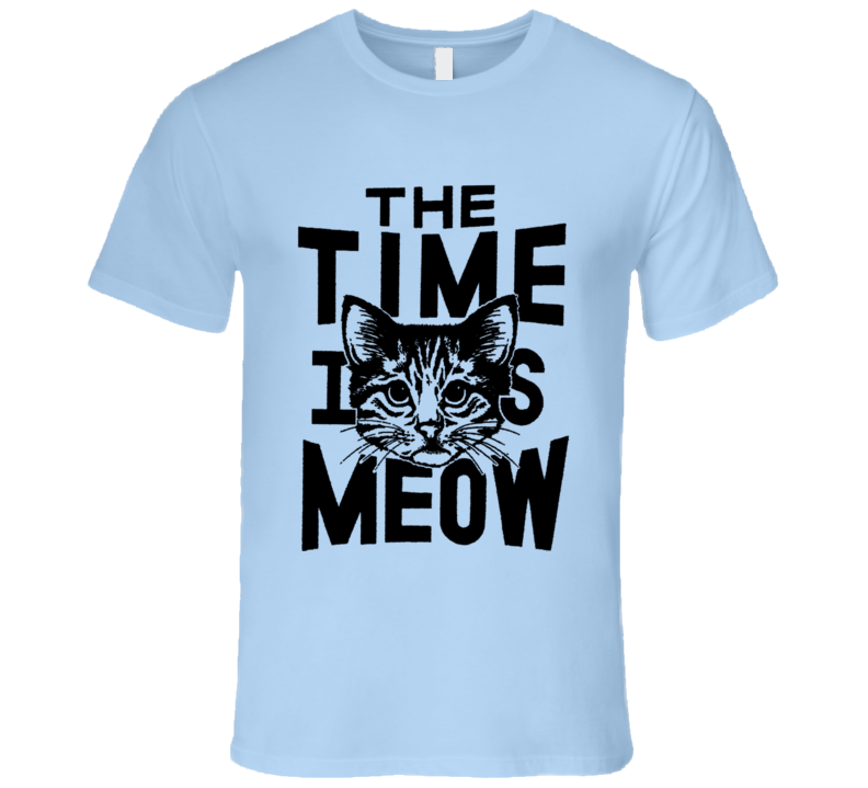 The Time Is Meow Funny Now Cat Lover Graphic T Shirt