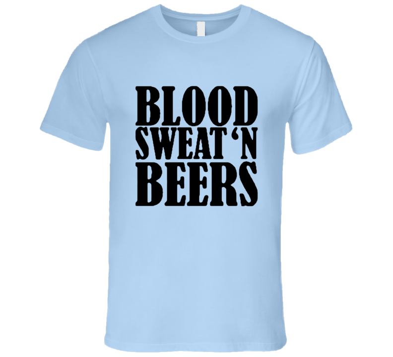 Blood Sweat And Beers Funny Country T Shirt