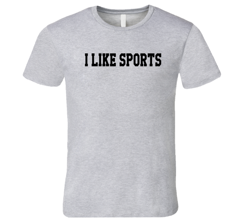 I Like Sports Fun Graphic T Shirt