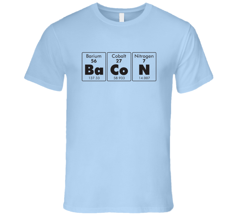 Bacon Elements Funny Periodic Table Geek Nerd Food T Shirt