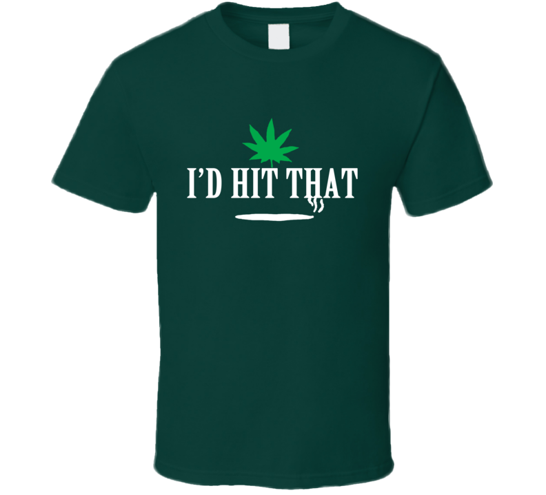 I Would Hit That Funny Cannabis Weed Joint Smoke Graphic T Shirt