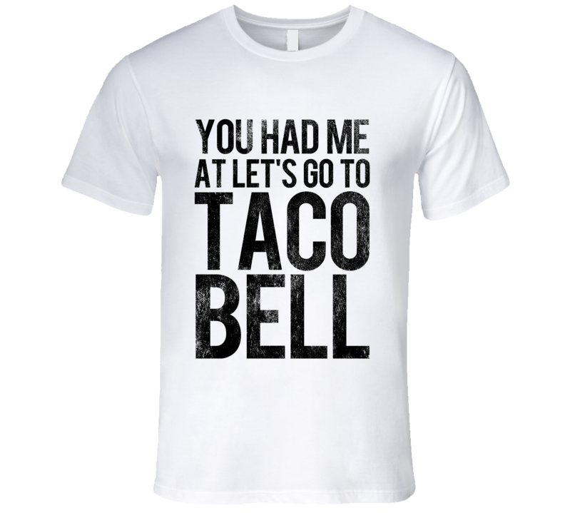 You Had Me At Lets Go To Taco Bell Funny Vintage Style Distressed Graphic Tee Shirt