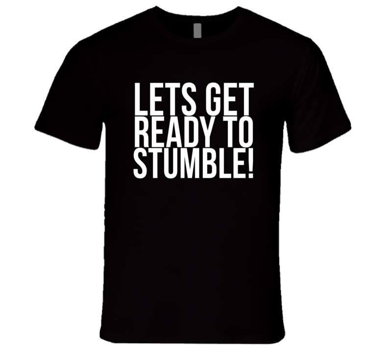 Lets Get Ready To Stumble Fun Drunk Drinking University Frosh Party T Shirt