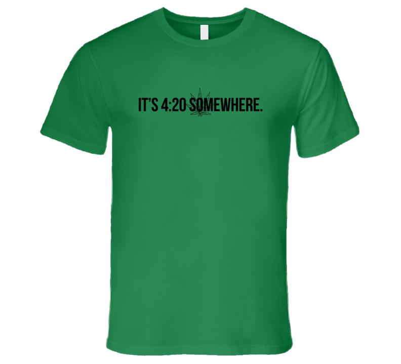 Its 4 20 Somewhere Funny Pot Leaf Cannabis Marijuana Culture T Shirt
