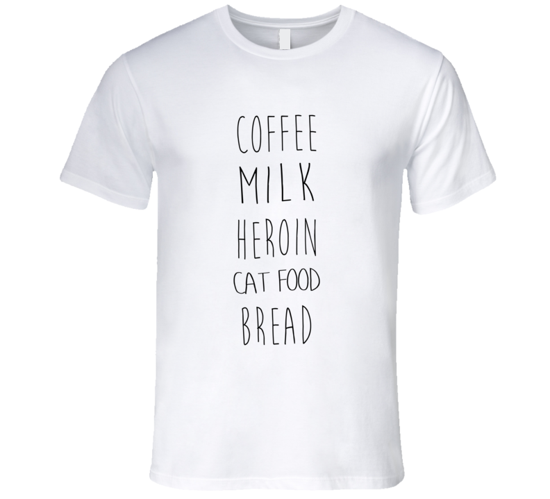 Coffee Milk Heroin Cat Food Bread Funny Shopping List T Shirt