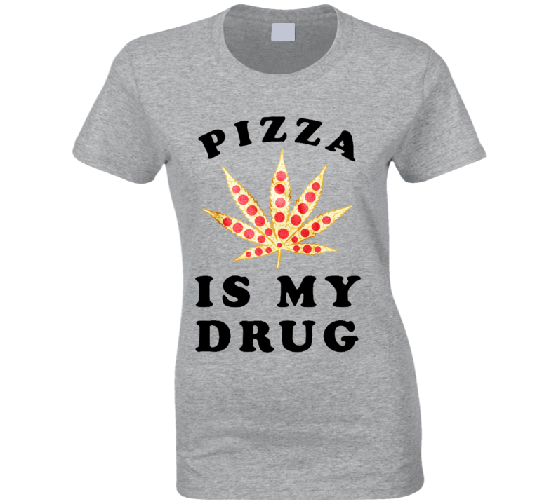 Pizza Is My Drug Fun Pot Leaf Pizza Lover T Shirt