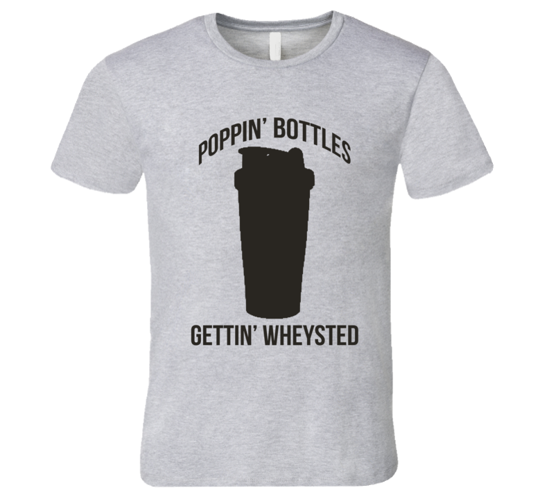 Poppin Bottles Getting Wheysted Funny Workout Fitness Whey Wasted T Shirt