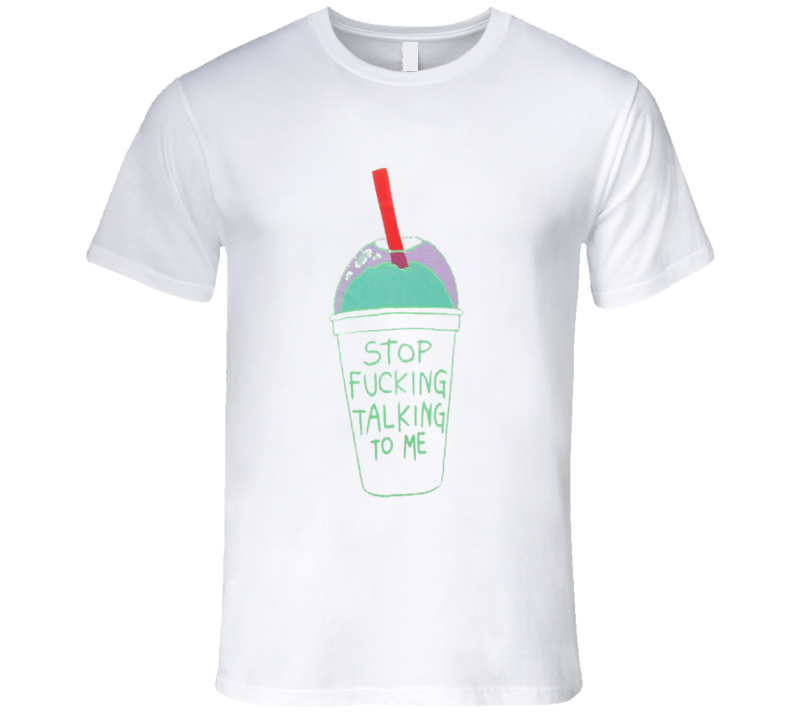 Stop Fucking Talking To Me Funny Slushy Grunge T Shirt