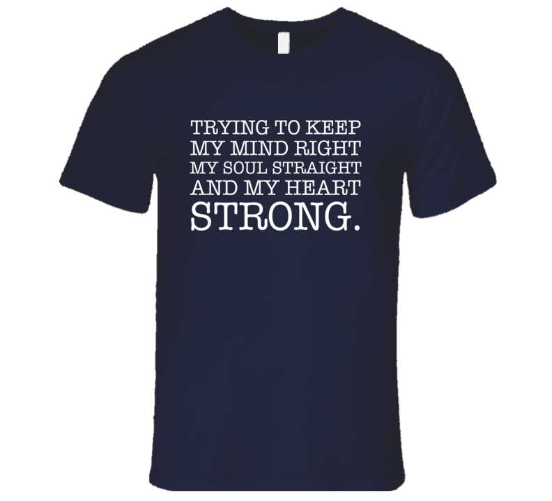 Trying To Keep My Mind Right Soul Straight Heart Strong Fun T Shirt