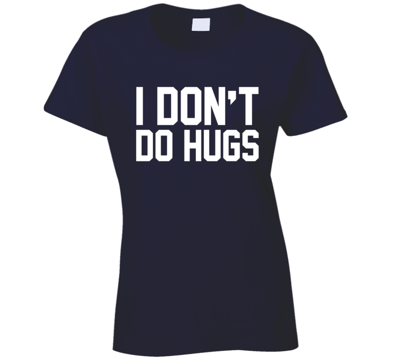 I Dont Do Hugs Funny Graphic T Shirt