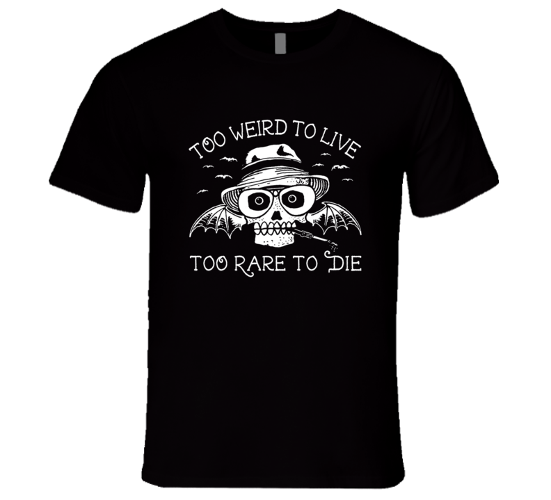 Too Weird To Live Too Rare To Die Fun Hunter Thompson Fear And Loathing Graphic T Shirt