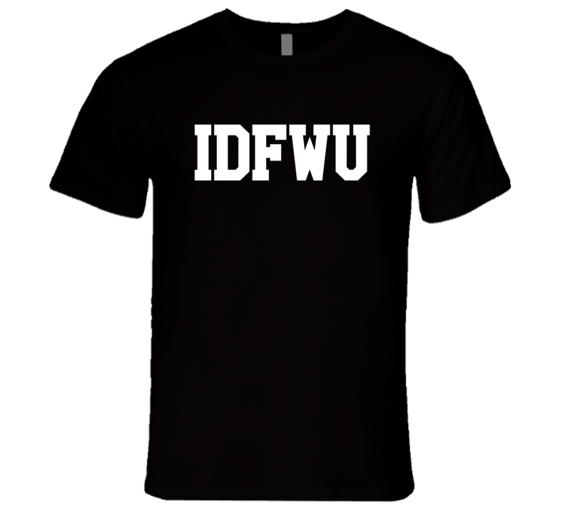 IDFWU I Dont Fuck With You Funny Rap Music Graphic T Shirt