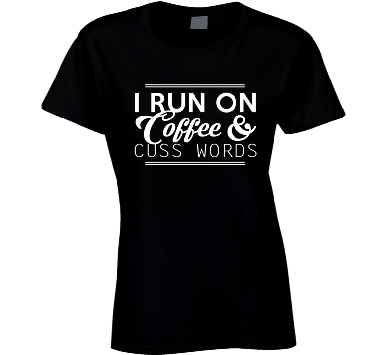 I Run On Coffee And Cuss Words Funny Graphic T Shirt