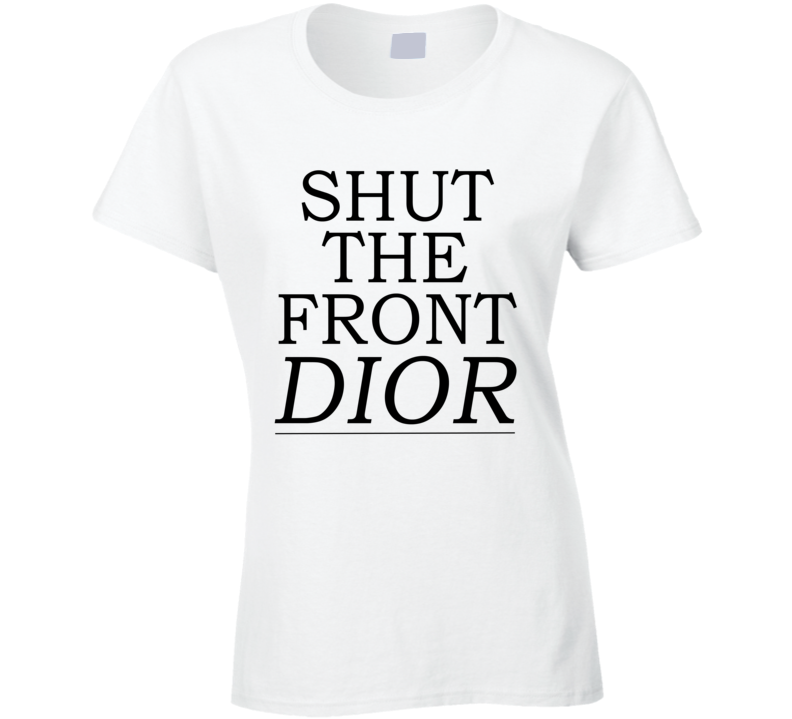 Shut The Front Dior Door Funny Fashion Pun Graphic T Shirt