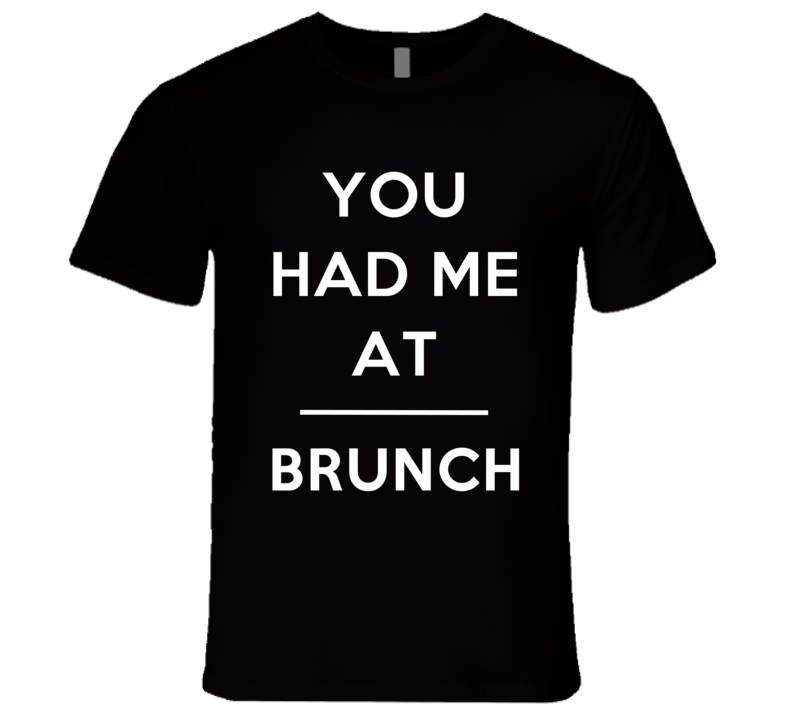 You Had Me At Brunch Funny Food Lover Popular Graphic T Shirt