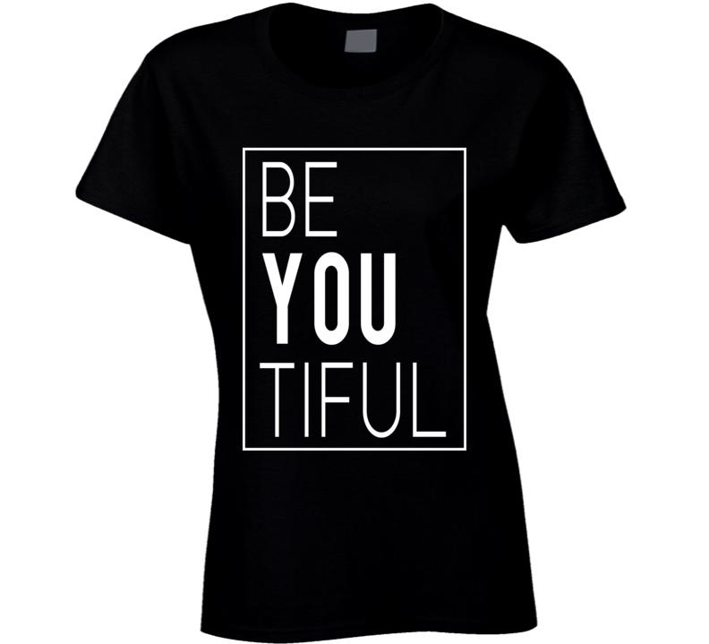 Be You Tiful Beautiful Fun Popular Graphic T Shirt