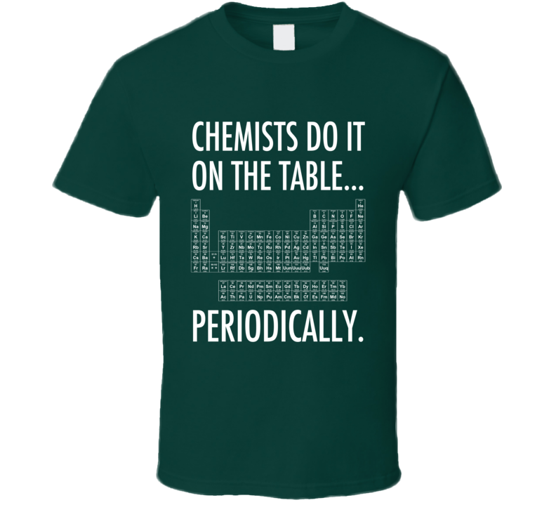 Chemists Do It On The Table Periodically Funny Science Geek Graphic T Shirt
