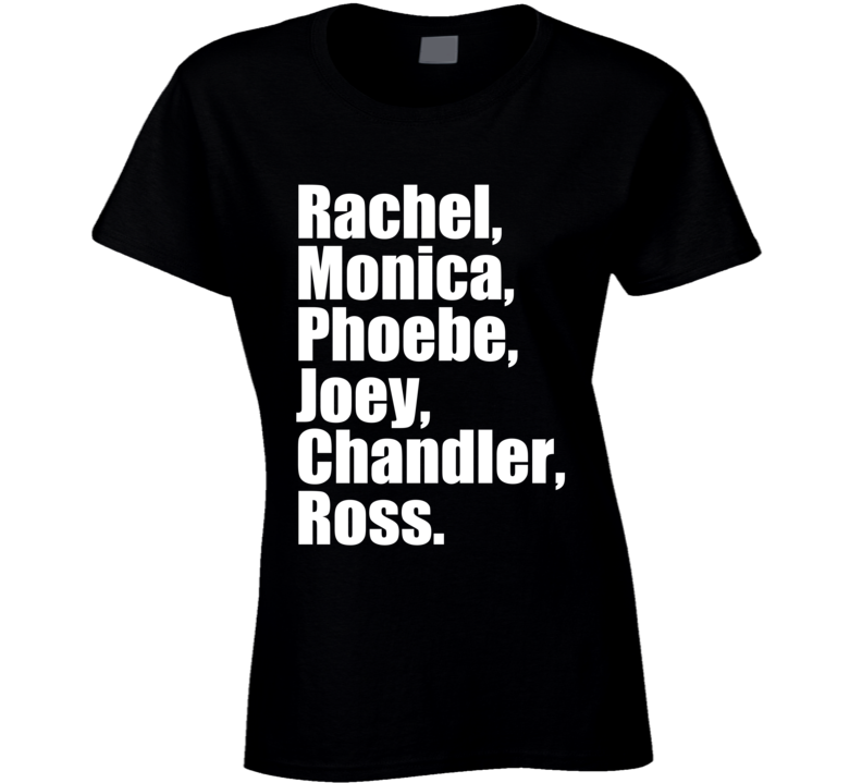 Rachel Monica Phoebe Joey Chandler Ross Fun Friends TV Show T Shirt