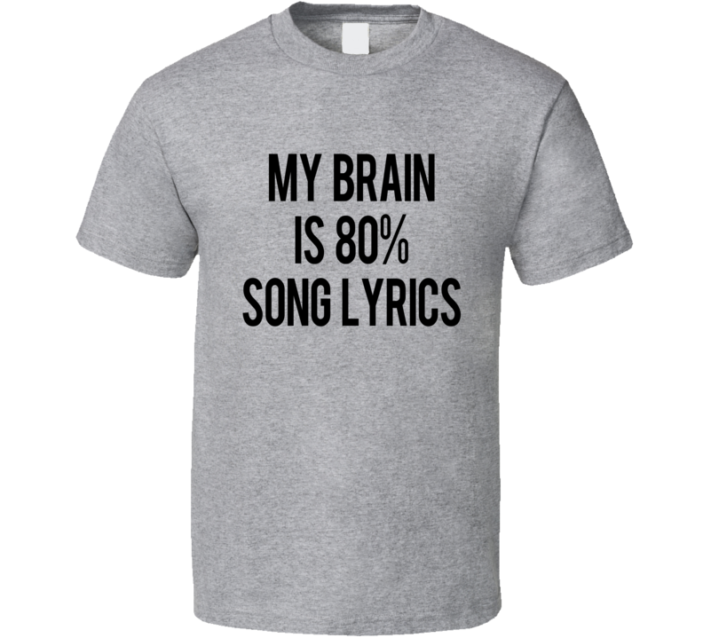 My Brain Is Eighty Percent Song Lyrics Funny Music Lover Graphic Tee Shirt
