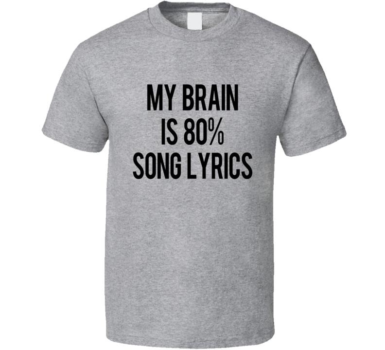 My Brain Is Eighty Percent Song Lyrics Funny Music Lover Graphic Tee Shirt