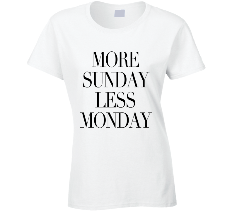 More Sunday Less Monday Funny Weekend Graphic Tee Shirt