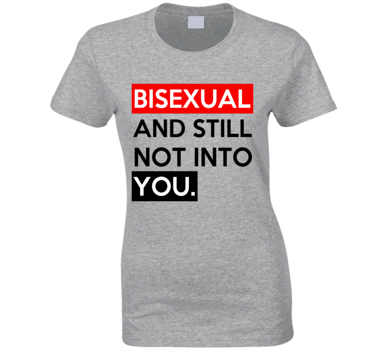 Bisexual And Still Not Into You Funny Graphic Tee Shirt