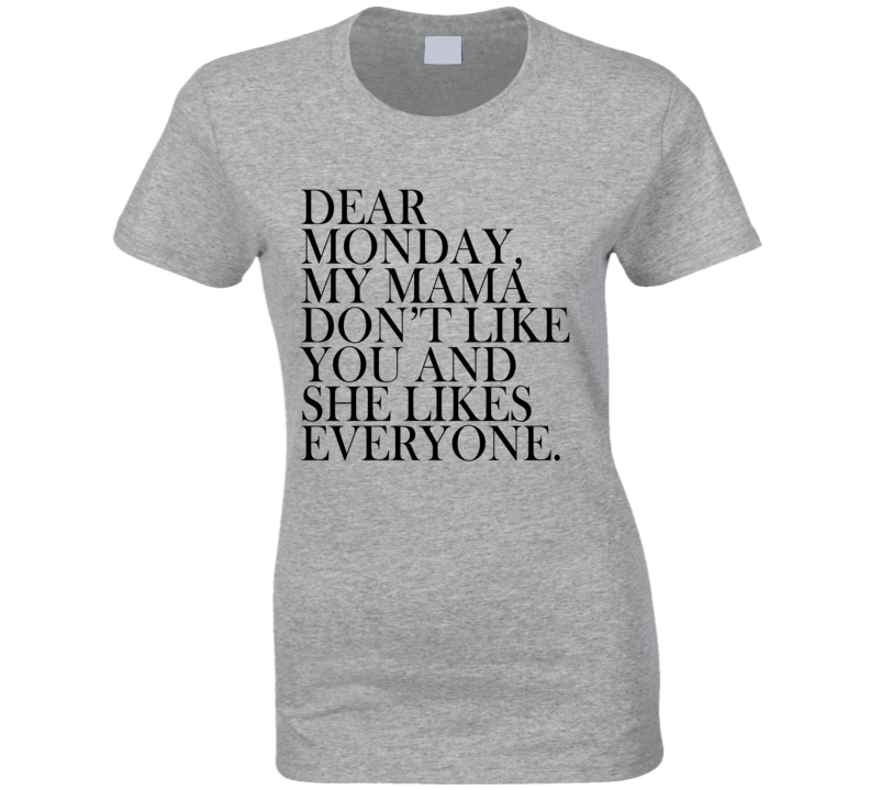3a39f1933 Dear Monday My Mama Dont Like You Fun Graphic Tee Shirt