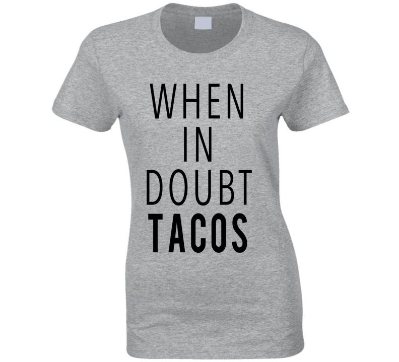 When In Doubt Tacos Funny Food Lover Graphic Tee Shirt