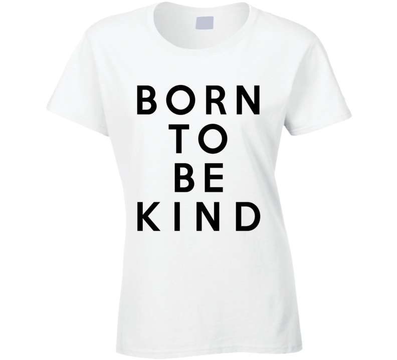 Born To Be Kind Fun Cute Graphic T Shirt