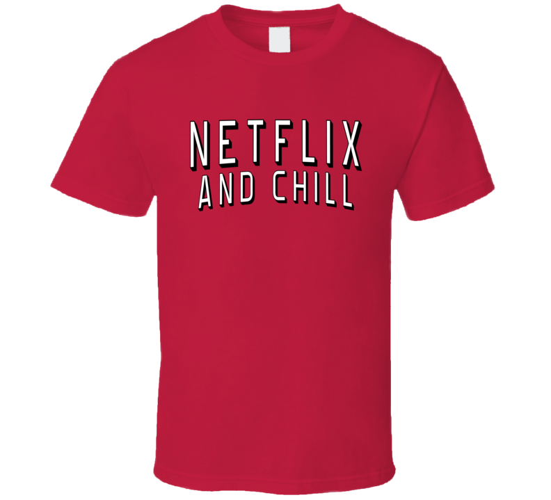 Netflix And Chill Fun TV Binge Watch T Shirt