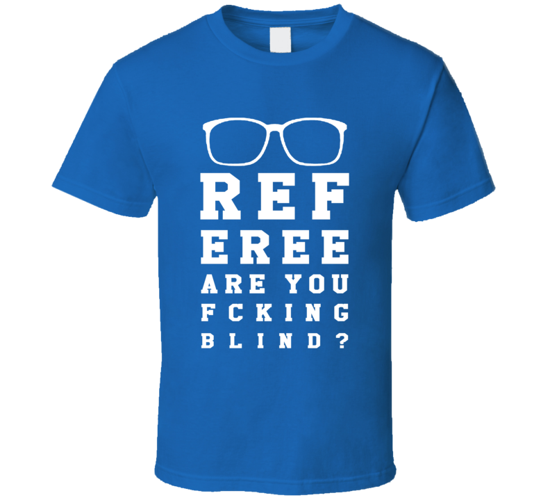 Referee Are You Fcking Blind Funny Ref Sports Game Day T Shirt