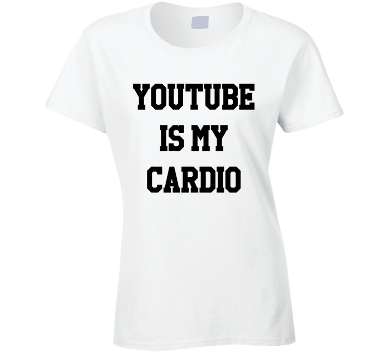 Youtube Is My Cardio Funny Binge Watch Video Graphic T Shirt