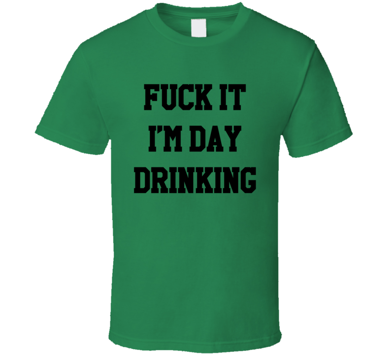 Fuck It Im Day Drinking Funny Party Graphic T Shirt