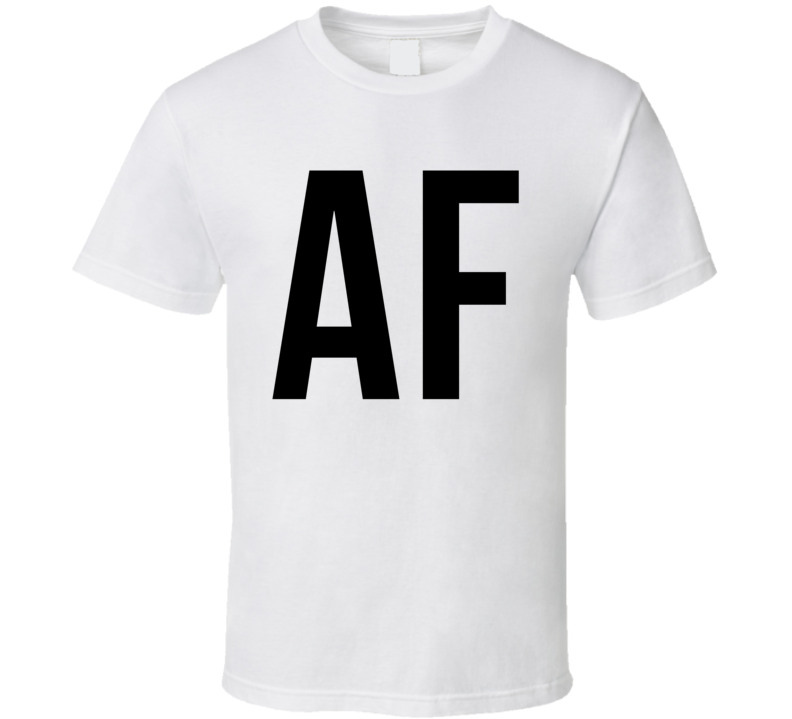 AF Fun Popular Slang As Fuck Graphic Tee Shirt