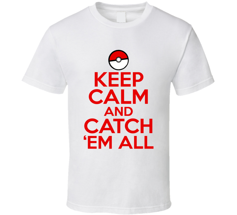 Keep Calm And Catch Em All Funny Pokemon Graphic T Shirt
