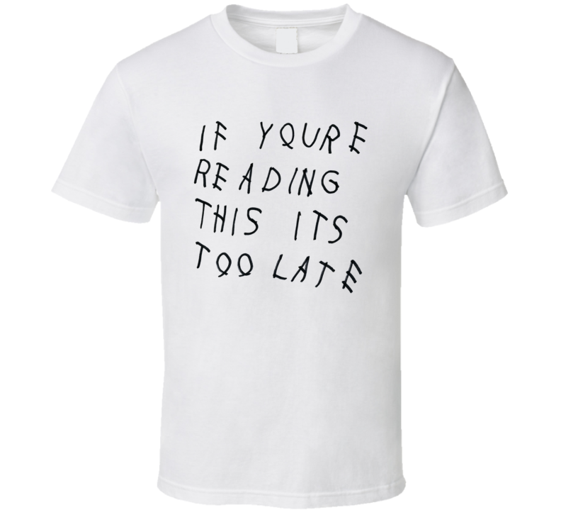 If Youre Reading This Its Too Late Funny Music Graphic T Shirt