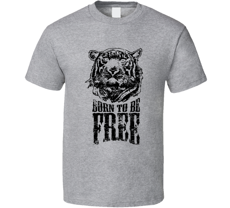 Born To Be Free Fun Inspirational Tiger Graphic T Shirt