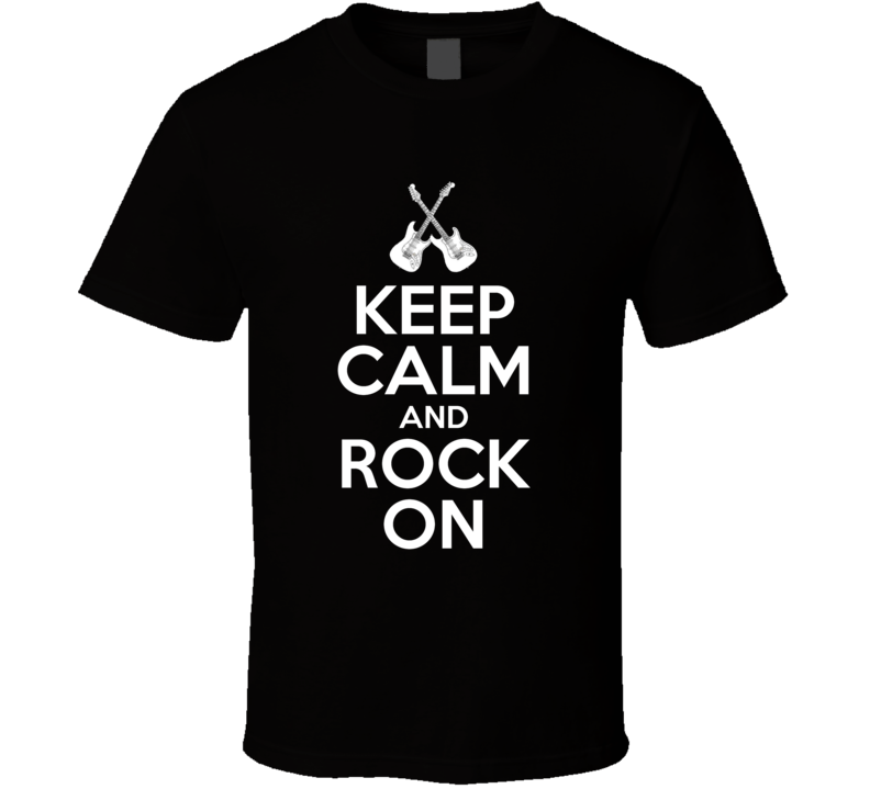 Keep Calm And Rock On Fun Rock N Roll Music Graphic T Shirt