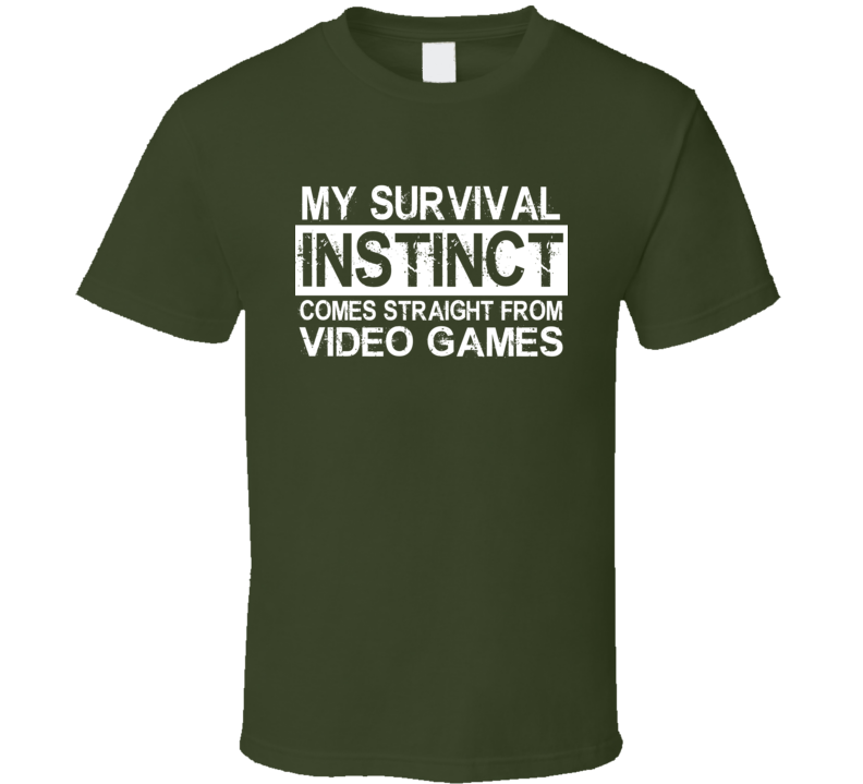 My Survival Instinct Comes Straight From Video Games Funny Geek Graphic T Shirt