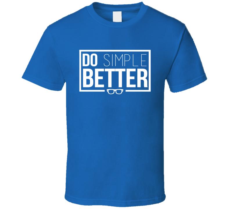 Do Simple Better Funny Joe Maddon Maddonism Chicago Baseball Manager Fan T Shirt