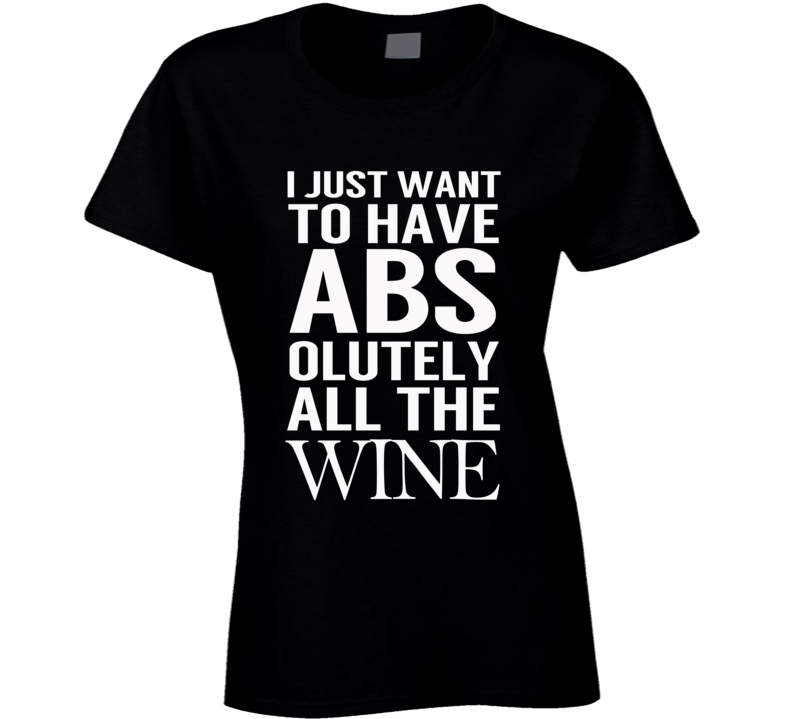 Just Want To Have Abs Absolutely All The Wine Fun Workout Party Graphic T Shirt