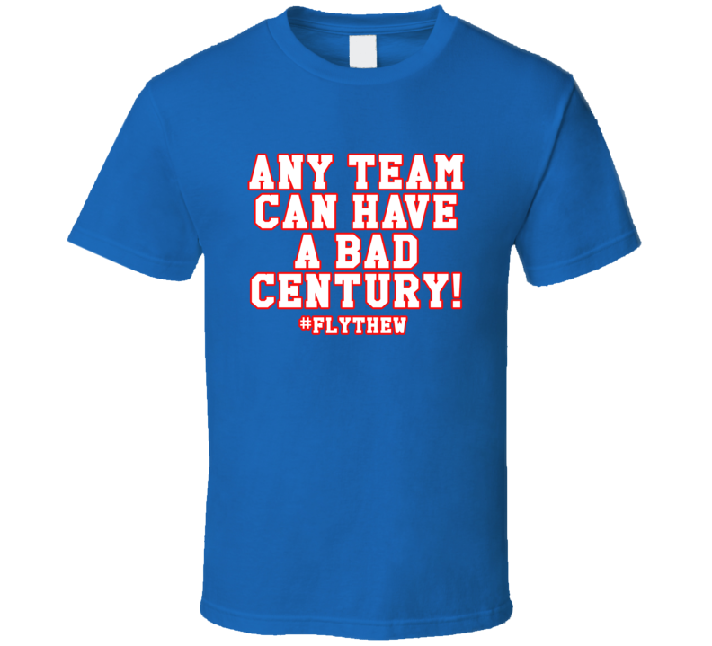 Any Team Can Have A Bad Century Fly The W Chicago Baseball Fan Graphic T Shirt