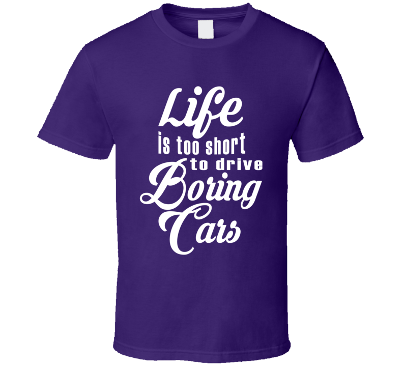 Life Is Too Short To Drive Boring Cars Fun JDM Custom Car Graphic T Shirt