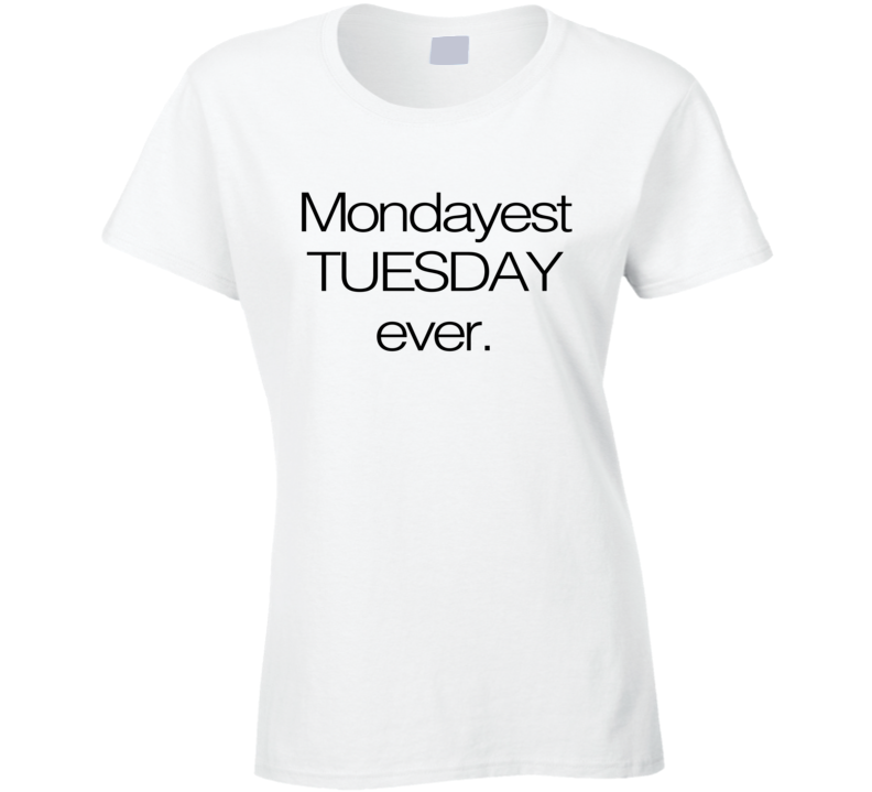 Mondayest Tuesday Ever Funny Monday Sucks Work Week Graphic T Shirt