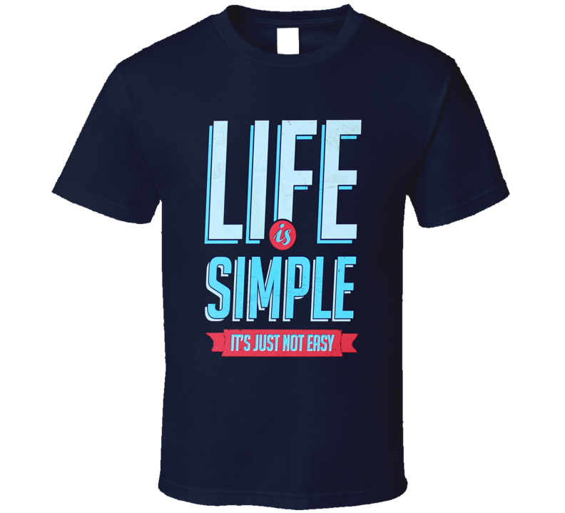 Life Is Simple It Is Just Not Easy Fun Motivational Vintage Style Graphic Quote T Shirt