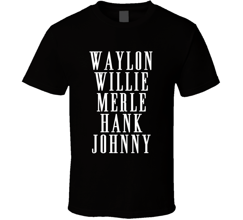 Waylon Willie Merle Hank Johnny Country Music Legends Graphic T Shirt