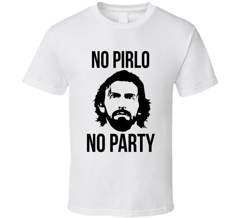 No Pirlo No Party Funny Andrea Juventus Italian Soccer Football Italy Euro 2016 Fan T Shirt