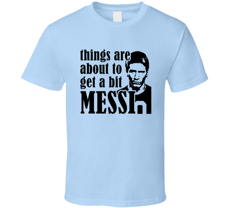 Things Are About To Get A Bit Messi Funny Euro 2016 Soccer Football Argentina Fan T Shirt